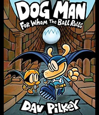#4: Dog Man: For Whom the Ball Rolls (Dog Man #7)