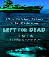 Left for Dead: A Young Man's Search for Justice for the U.S.S. Indianapolis by Pete Nelson