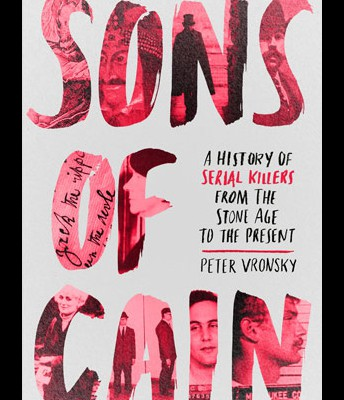 Sons of Cain: A History of Serial Killers from the Stone Age to the Present by Peter Vronsky