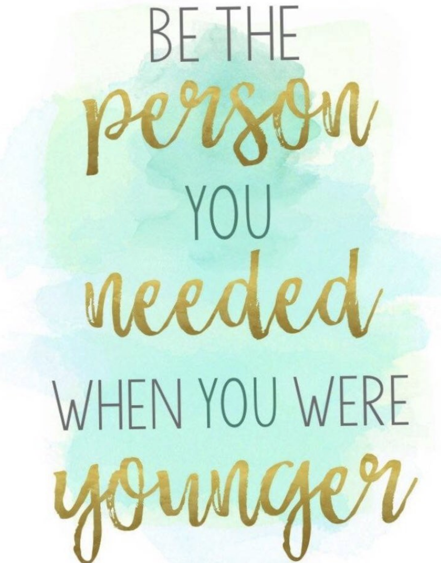 poster image stating Be the person you needed when you were younger