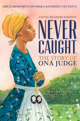 Never Caught by Erica Armstrong Dunbar & Kathleen Van Cleve
