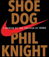 """Shoe Dog"" - By Phil Knight"