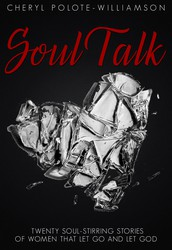 Soul Talk: Twenty Soul-Stirring Stories of Women Who Let Go and Let God by Cheryl Polote-Williamson