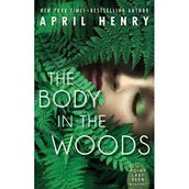 The Body In The Woods By: April Henry