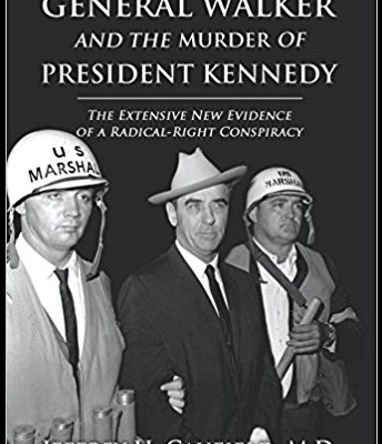 General Walker and the Murder of President Kennedy by Jeffrey Caufield, M.D.