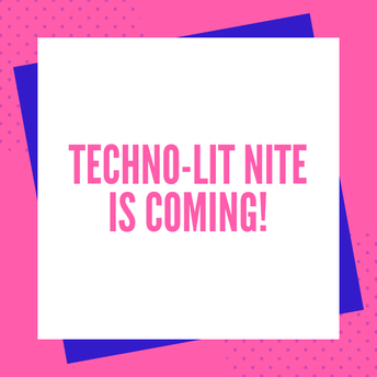 Techno-Lit Nite is Coming!