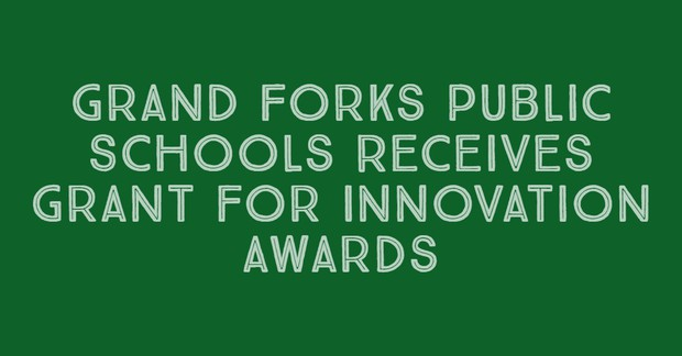 Grand Forks Public Schools Receives Grant for Innovation Awards