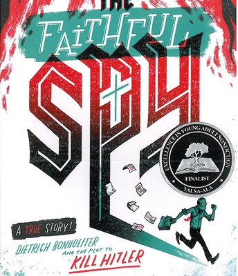 The Faithful Spy: Dietrich Bonhoeffer and the Plot to Kill Hitler written and illustrated by John Hendrix