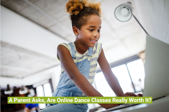 A Parent Asks - Are Online Dance Classes Really Worth It?