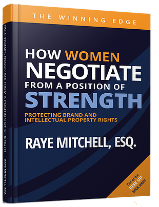 How Women Negotiate from a Position of Strength. Protecting Brand and Intellectual Property Rights by Raye Mitchell