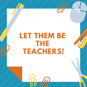 Teaching Tip of the Week: Let them be the teachers!