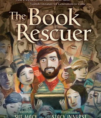 *The Book Rescuer: How a Mensch from Massachusetts Saved Yiddish Literature for Generations to Come by Sue Macy