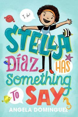 Stella Diaz Has Something to Say by Angela Dominguez