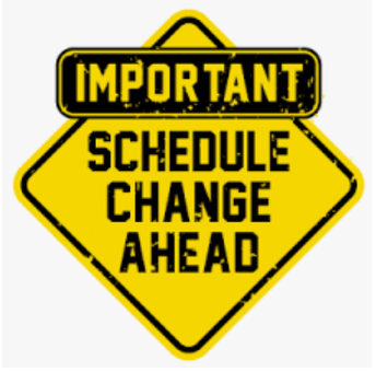 DID YOU SEE THE SCHEDULE CHANGE?