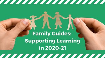 Family Guides: Supporting Learning in 2020 - 2021