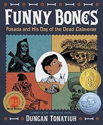 """Funny Bones: Posada and His Day of the Dead Calaveras"" by Duncan Tonatiuh"