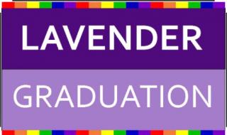 Lavender Graduation:  Registration Deadline, May 23