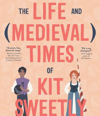 The Life and Medieval Times of Kit Sweetly *Available on Hoopla as an eaudio*