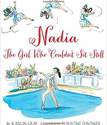 Nadia: The Girl Who Couldn't Sit Still   by Karlin Gray