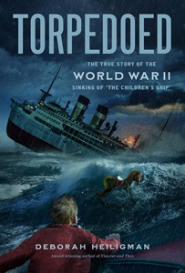 Torpedoes: The True Story of the World War II Sinking of the Children's Ship by Deborah Heilgman