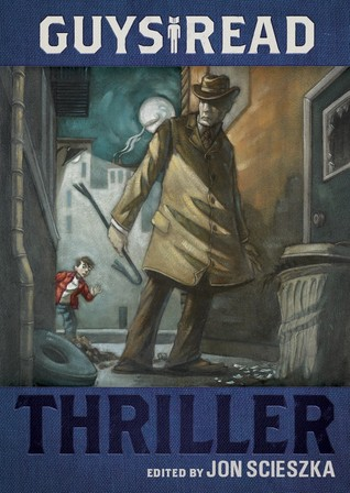 Guys Read: Thriller by Jon Scieszcka
