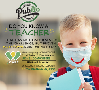 """Irish 31 is once again accepting nominations for its """"Cheers to Public Service"""" awards! These awards celebrate our most deserving teachers. Irish 31 Pub House & Eatery invites friends, family, fellow educators, parents, and students to nominate a teacher that has made a difference in their life, or the life of a loved one. Twenty teachers will win $1,000 to spend on whatever brings them joy!"""