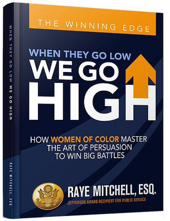 When They Go Low, We Go High: How Women of Color Master the art of Persuasion to Win Big Battles by Raye Mitchell