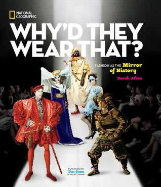 Why'd They Wear That?: fashion as the mirror of history by Sarah Albee