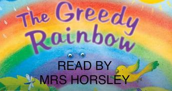 Mrs Horsley reads The Greedy Rainbow