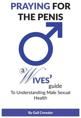 Praying for the Penis: A Wives Guide to Understand Male Sexual Health by Gail Crowder