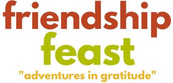 Nov. 19th: Adventure in Gratitude Friendship Feast