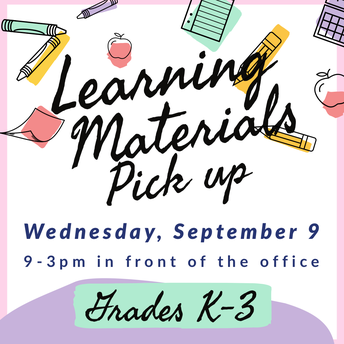 Materials Pick up on 9/9  is for grades K-3