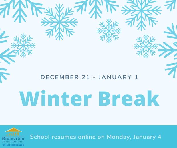Winter Break is Dec 21-Jan 1. School resumes (online) Monday, Jan 4.