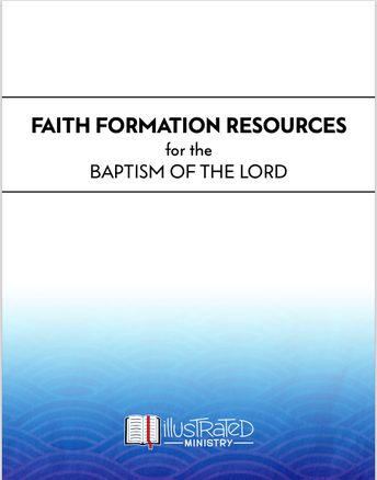 Faith Formation Resource from Illustrated Ministry!  This Week: Baptism of the Lord