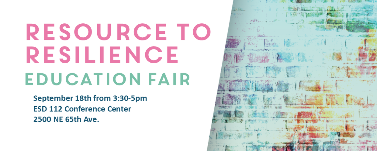 Resource to Resilience Education Fair. September 18th from 3:30-5pm at ESD 112.