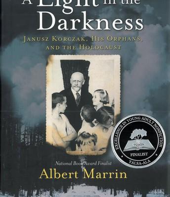 A Light in the Darkness: Janusz Korczak, His Orphans, and the Holocaust, written by Albert Marrin
