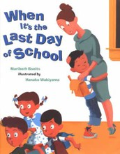 Ages 3 and up: When It's the Last Day of School by Maribeth Boelts