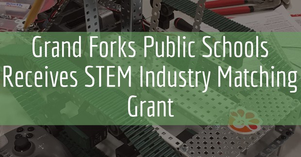 Grand Forks Public Schools Receives STEM Industry Matching Grant
