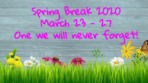 Spring Break 2020 March 23-27