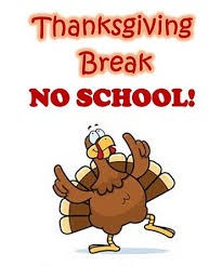 Thanksgiving Break- November 25th, 26th, and 27th