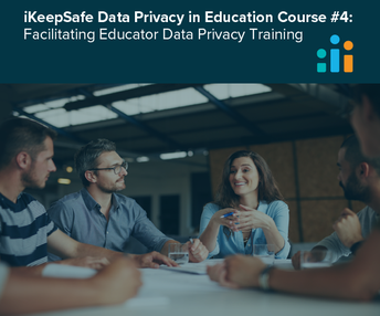 iKeepSafe Data Privacy in Education Course #4: Facilitating Educator Data Privacy Training