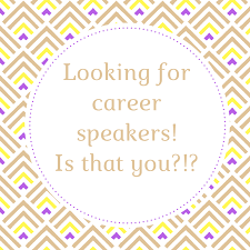 CAREER SPEAKERS NEEDED TO GROW STUDENT INTEREST