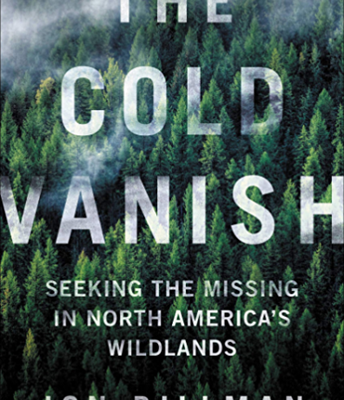 The Cold Vanish: Seeking the Missing in North America's Wildlands by Jon Billman