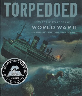 """Torpedoed: The True Story of the World War II Sinking of """"The Children's Ship"""", written by Deborah Heiligman and published by Henry Holt"""