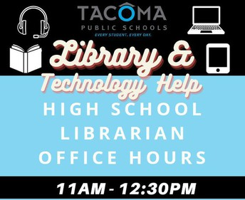 Image says Tacoma Public Schools Library and Technology Help, High School Librarian Office Hours 11am-12:30pm