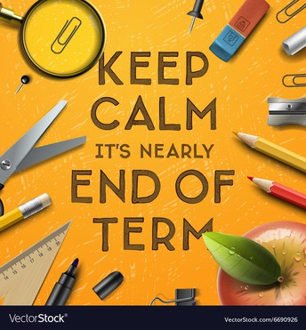 END OF TERM FAST APPROACHING