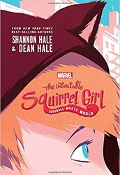 The Unbeatable Squirrel Girl: Squirrel Meets World by Shannon Hale and Dean Hale