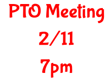 The next PTO Meeting is Tuesday, February 11th @ 7pm