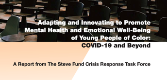 15.  Report: Adapting and Innovating to Promote Mental Health and Emotional Well-Being of Young People of Color–COVID-19 and Beyond