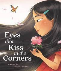 EYES THAT KISS IN THE CORNERS by Joanna Ho and Dung Ho